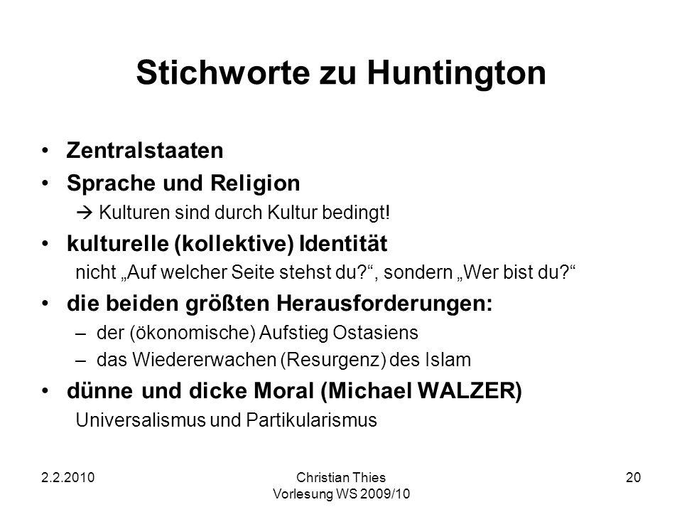 2.2.2010Christian Thies Vorlesung WS 2009/10 20 Stichworte zu Huntington Zentralstaaten Sprache und Religion Kulturen sind durch Kultur bedingt! kultu