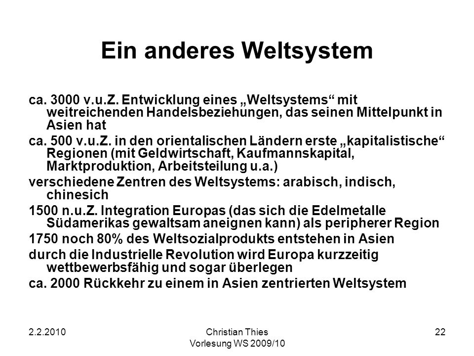 2.2.2010Christian Thies Vorlesung WS 2009/10 22 Ein anderes Weltsystem ca. 3000 v.u.Z. Entwicklung eines Weltsystems mit weitreichenden Handelsbeziehu