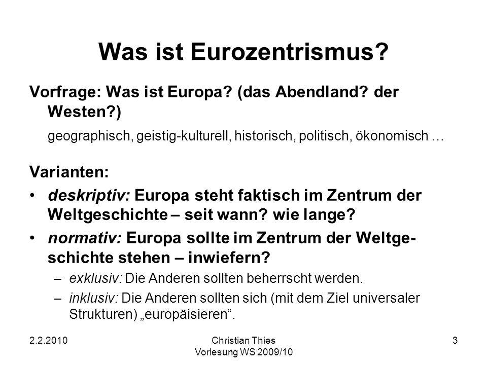 2.2.2010Christian Thies Vorlesung WS 2009/10 3 Was ist Eurozentrismus? Vorfrage: Was ist Europa? (das Abendland? der Westen?) geographisch, geistig-ku