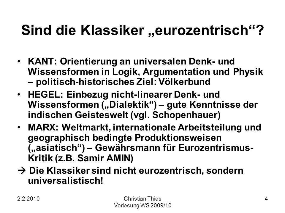 2.2.2010Christian Thies Vorlesung WS 2009/10 4 Sind die Klassiker eurozentrisch? KANT: Orientierung an universalen Denk- und Wissensformen in Logik, A