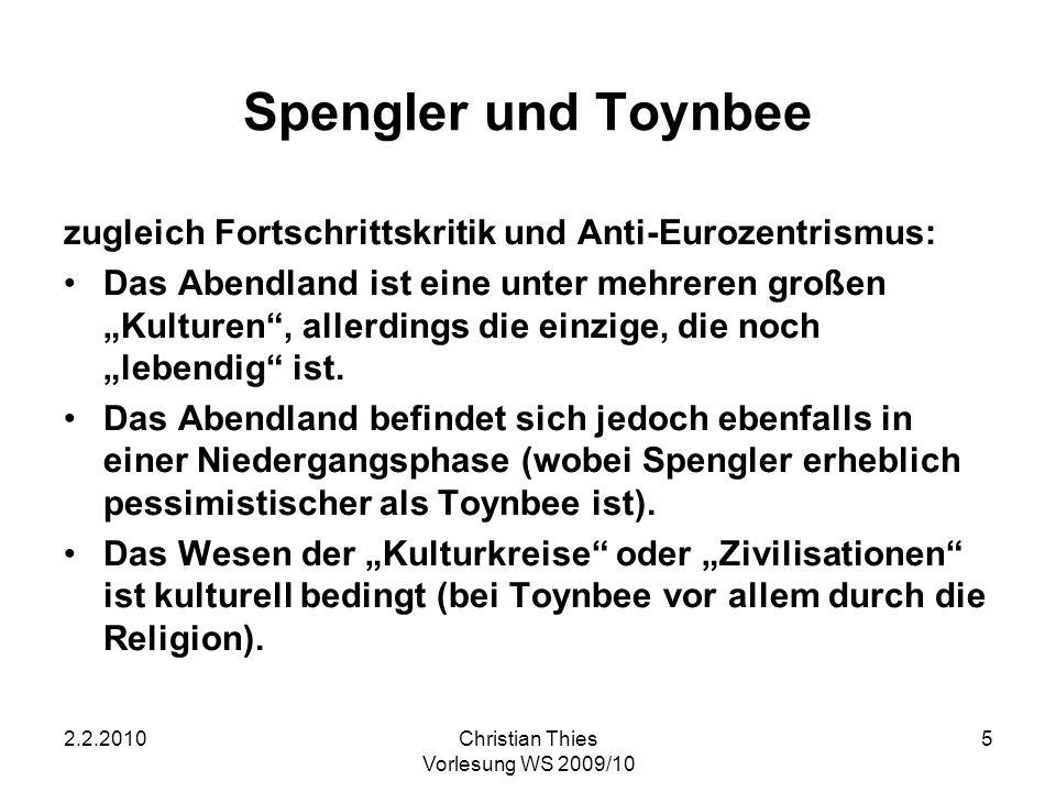 2.2.2010Christian Thies Vorlesung WS 2009/10 5 Spengler und Toynbee zugleich Fortschrittskritik und Anti-Eurozentrismus: Das Abendland ist eine unter