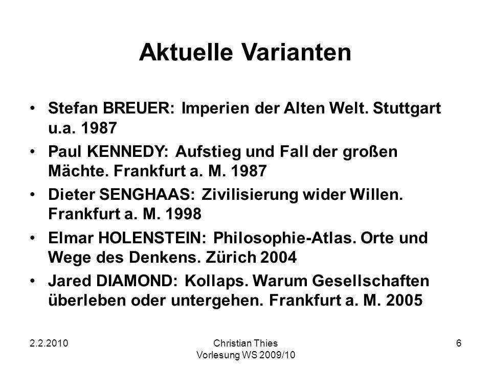 2.2.2010Christian Thies Vorlesung WS 2009/10 6 Aktuelle Varianten Stefan BREUER: Imperien der Alten Welt. Stuttgart u.a. 1987 Paul KENNEDY: Aufstieg u