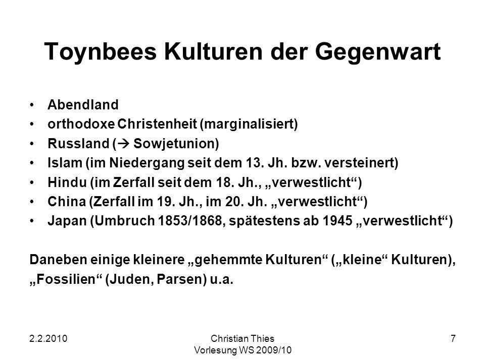 2.2.2010Christian Thies Vorlesung WS 2009/10 7 Toynbees Kulturen der Gegenwart Abendland orthodoxe Christenheit (marginalisiert) Russland ( Sowjetunio