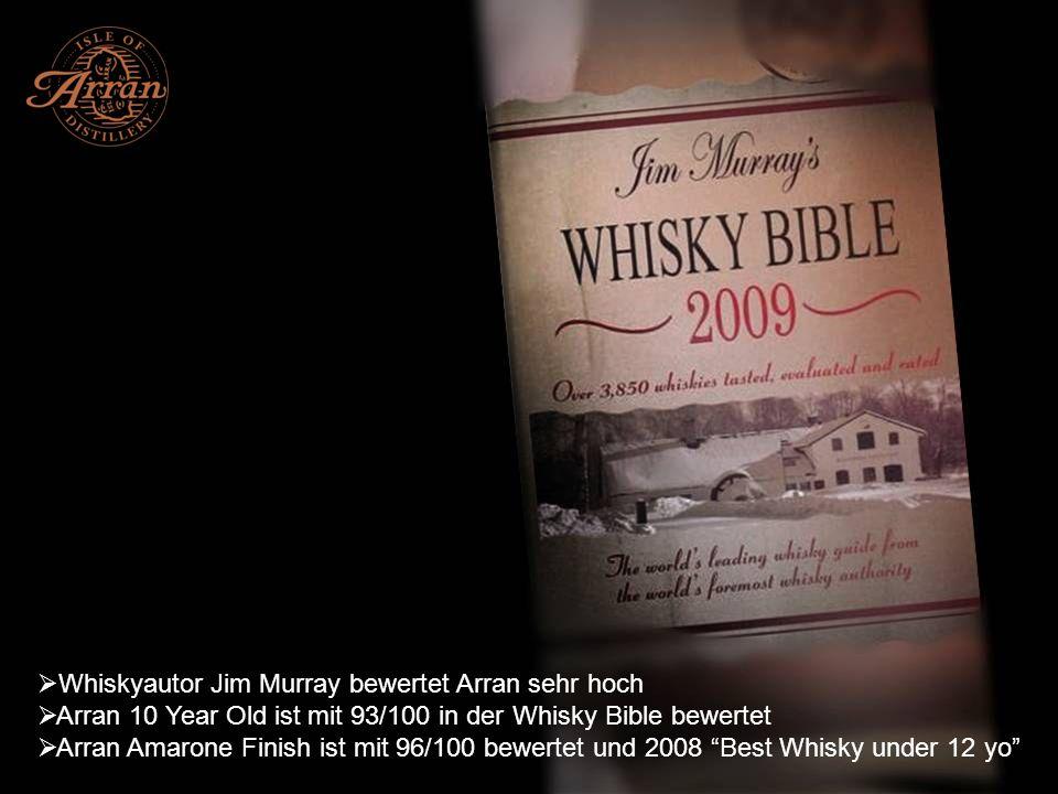 Whiskyautor Jim Murray bewertet Arran sehr hoch Arran 10 Year Old ist mit 93/100 in der Whisky Bible bewertet Arran Amarone Finish ist mit 96/100 bewe