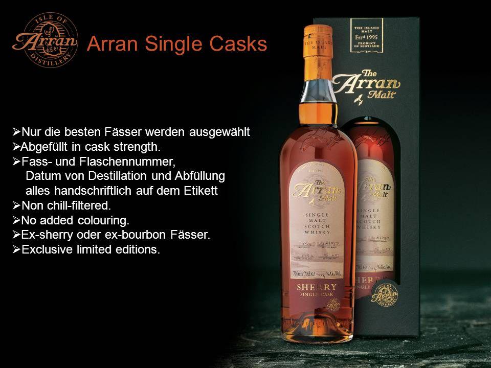 Arran Single Casks Nur die besten Fässer werden ausgewählt Abgefüllt in cask strength. Fass- und Flaschennummer, Datum von Destillation und Abfüllung