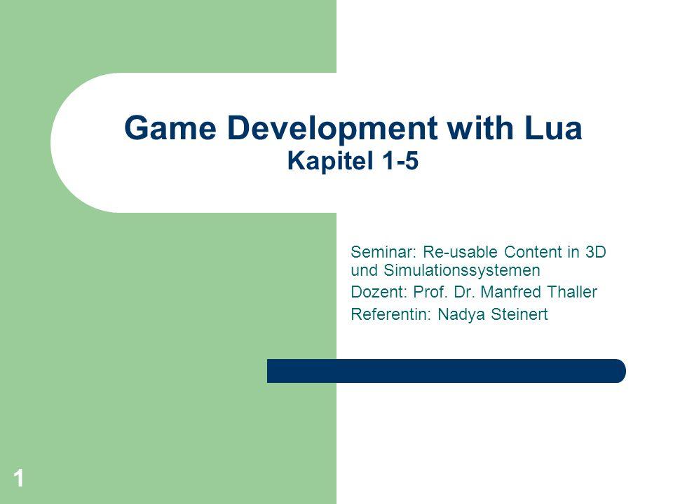 1 Game Development with Lua Kapitel 1-5 Seminar: Re-usable Content in 3D und Simulationssystemen Dozent: Prof. Dr. Manfred Thaller Referentin: Nadya S
