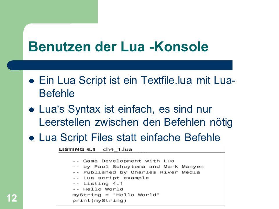12 Benutzen der Lua -Konsole Ein Lua Script ist ein Textfile.lua mit Lua- Befehle Luas Syntax ist einfach, es sind nur Leerstellen zwischen den Befehl
