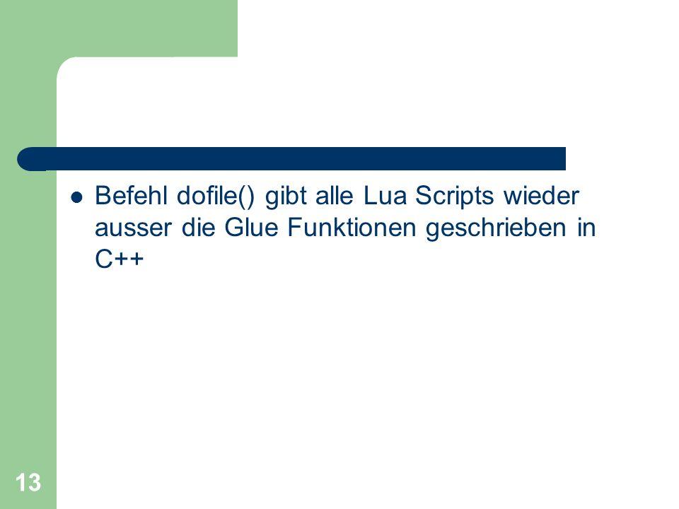 13 Befehl dofile() gibt alle Lua Scripts wieder ausser die Glue Funktionen geschrieben in C++