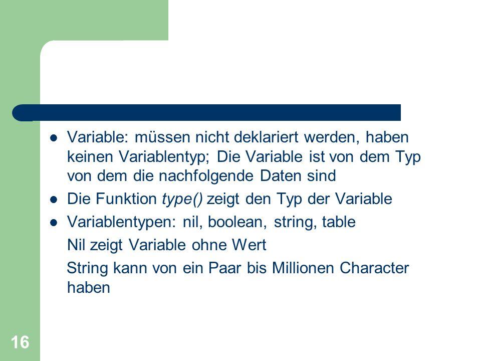 16 Variable: müssen nicht deklariert werden, haben keinen Variablentyp; Die Variable ist von dem Typ von dem die nachfolgende Daten sind Die Funktion
