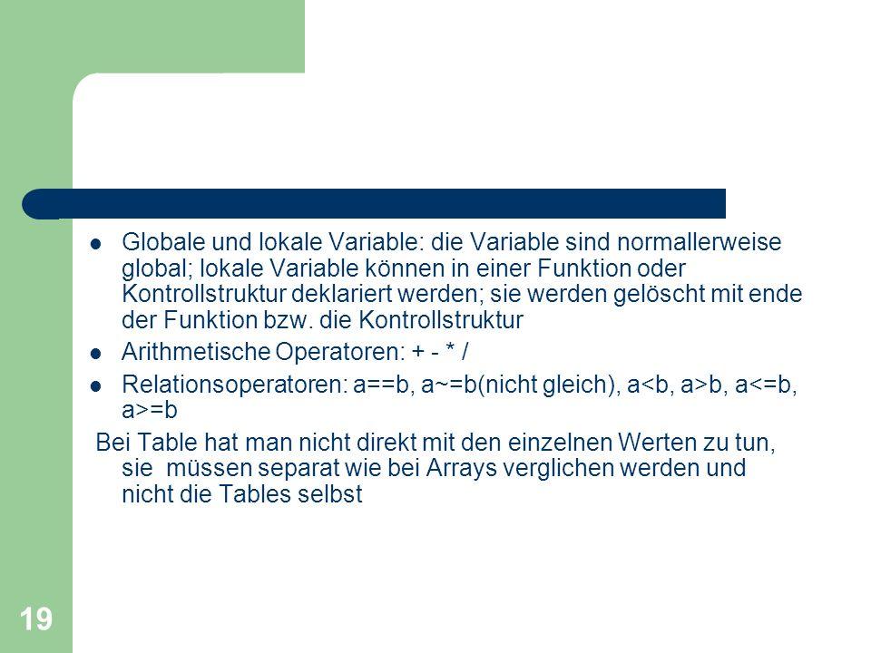19 Globale und lokale Variable: die Variable sind normallerweise global; lokale Variable können in einer Funktion oder Kontrollstruktur deklariert wer