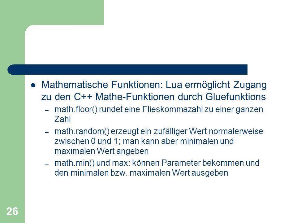 26 Mathematische Funktionen: Lua ermöglicht Zugang zu den C++ Mathe-Funktionen durch Gluefunktions – math.floor() rundet eine Flieskommazahl zu einer