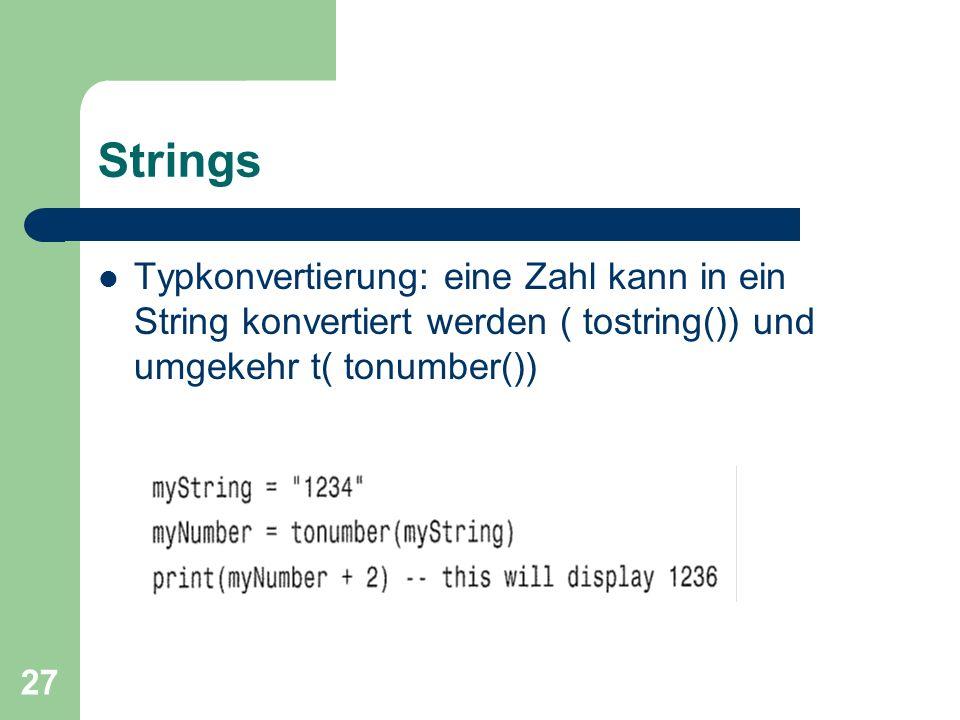 27 Strings Typkonvertierung: eine Zahl kann in ein String konvertiert werden ( tostring()) und umgekehr t( tonumber())