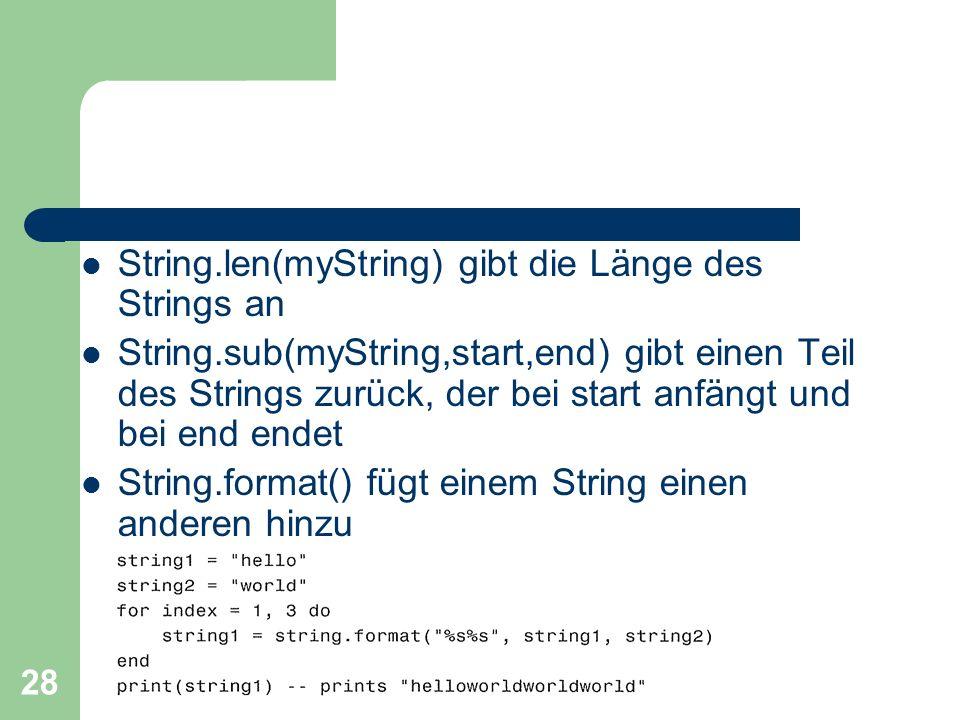 28 String.len(myString) gibt die Länge des Strings an String.sub(myString,start,end) gibt einen Teil des Strings zurück, der bei start anfängt und bei