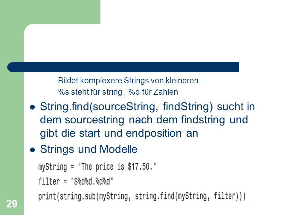 29 Bildet komplexere Strings von kleineren %s steht für string, %d für Zahlen String.find(sourceString, findString) sucht in dem sourcestring nach dem