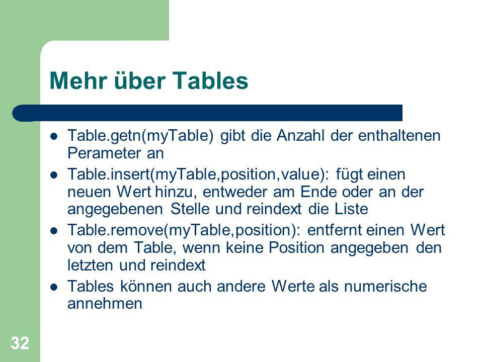 32 Mehr über Tables Table.getn(myTable) gibt die Anzahl der enthaltenen Perameter an Table.insert(myTable,position,value): fügt einen neuen Wert hinzu