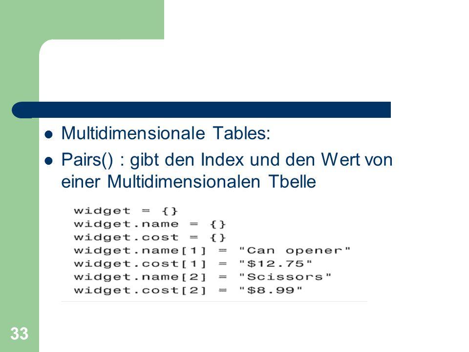 33 Multidimensionale Tables: Pairs() : gibt den Index und den Wert von einer Multidimensionalen Tbelle