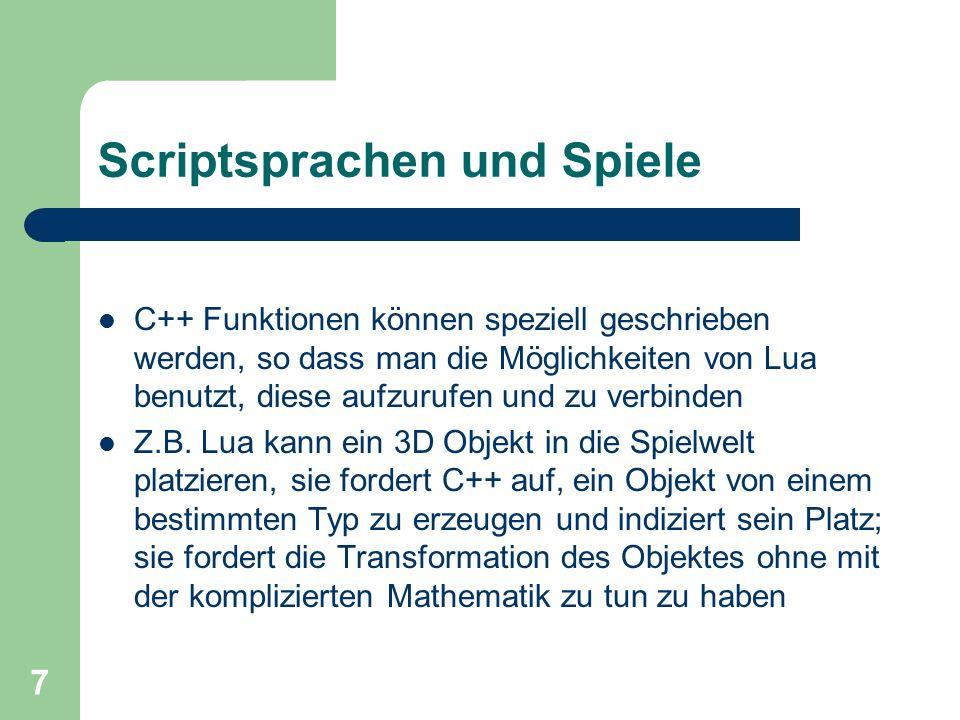 7 Scriptsprachen und Spiele C++ Funktionen können speziell geschrieben werden, so dass man die Möglichkeiten von Lua benutzt, diese aufzurufen und zu