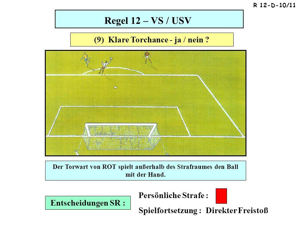 Regel 12 – VS / USV Entscheidungen SR : Persönliche Strafe : Spielfortsetzung : Direkter Freistoß Der Torwart von ROT spielt außerhalb des Strafraumes den Ball mit der Hand.