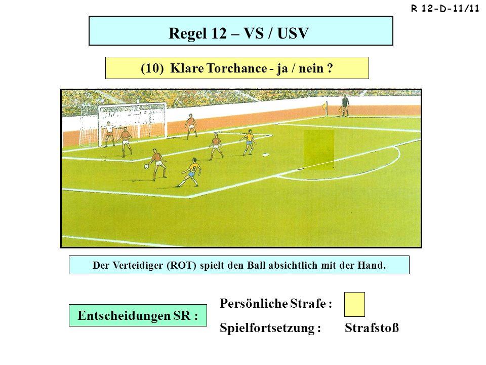 Regel 12 – VS / USV Entscheidungen SR : Persönliche Strafe : Spielfortsetzung : Strafstoß (10) Klare Torchance - ja / nein .