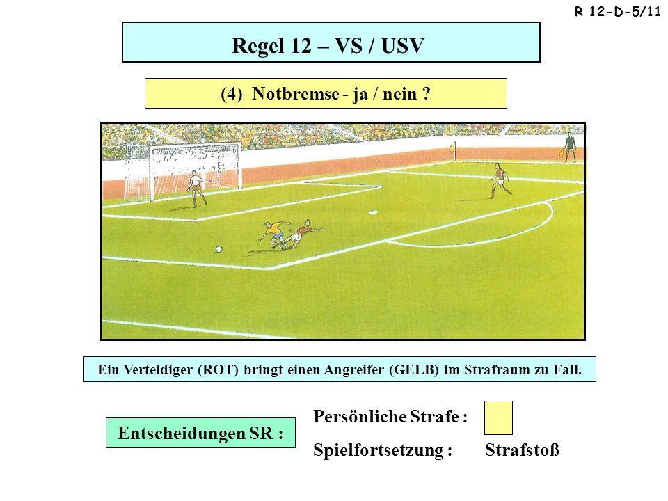 Regel 12 – VS / USV Entscheidungen SR : Persönliche Strafe : Spielfortsetzung : Strafstoß (4) Notbremse - ja / nein .