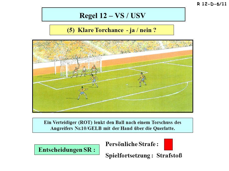 Regel 12 – VS / USV Entscheidungen SR : Persönliche Strafe : Spielfortsetzung : Strafstoß (5) Klare Torchance - ja / nein .