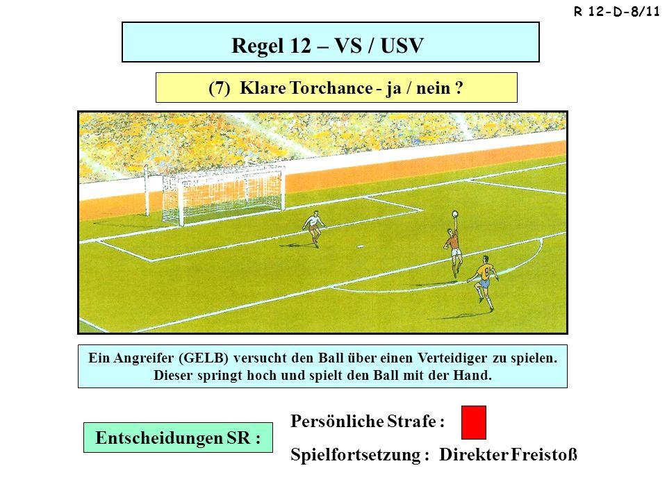Regel 12 – VS / USV Entscheidungen SR : Persönliche Strafe : Spielfortsetzung : Direkter Freistoß (8) Notbremse - ja / nein .