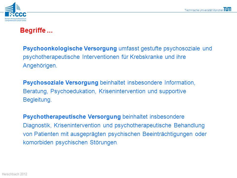 Technische Universität München Herschbach 2012 Psychoonkologische Versorgung umfasst gestufte psychosoziale und psychotherapeutische Interventionen fü