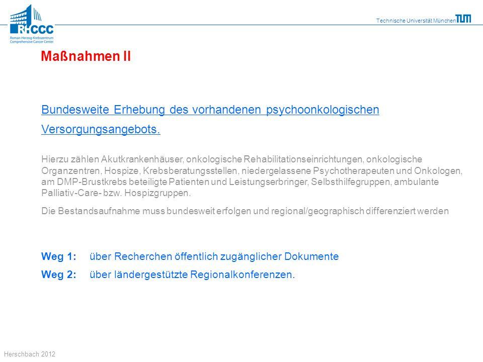 Technische Universität München Herschbach 2012 Bundesweite Erhebung des vorhandenen psychoonkologischen Versorgungsangebots. Hierzu zählen Akutkranken