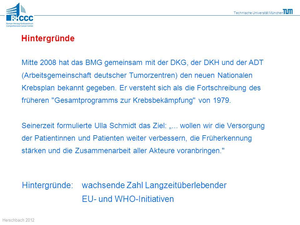 Technische Universität München Herschbach 2012 Mitte 2008 hat das BMG gemeinsam mit der DKG, der DKH und der ADT (Arbeitsgemeinschaft deutscher Tumorz
