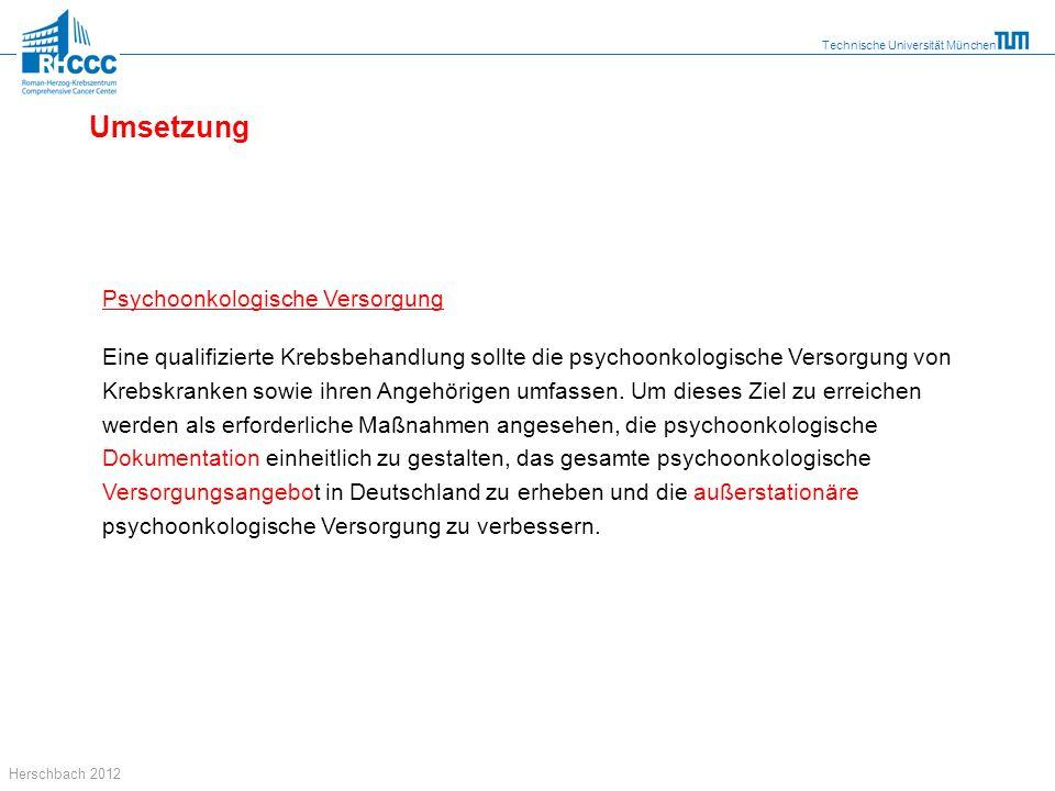 Technische Universität München Herschbach 2012 Psychoonkologische Versorgung Eine qualifizierte Krebsbehandlung sollte die psychoonkologische Versorgu