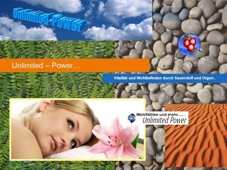 Unlimited – Power… Vitalität und Wohlbefinden durch Sauerstoff und Orgon..