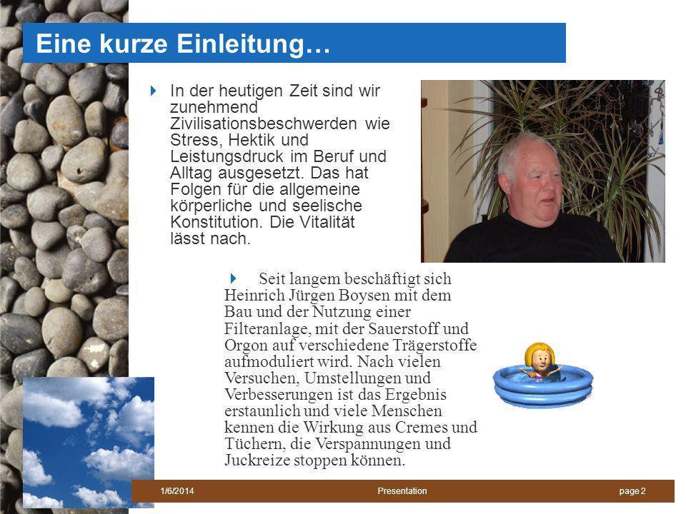 page 21/6/2014 Presentation Eine kurze Einleitung… In der heutigen Zeit sind wir zunehmend Zivilisationsbeschwerden wie Stress, Hektik und Leistungsdruck im Beruf und Alltag ausgesetzt.
