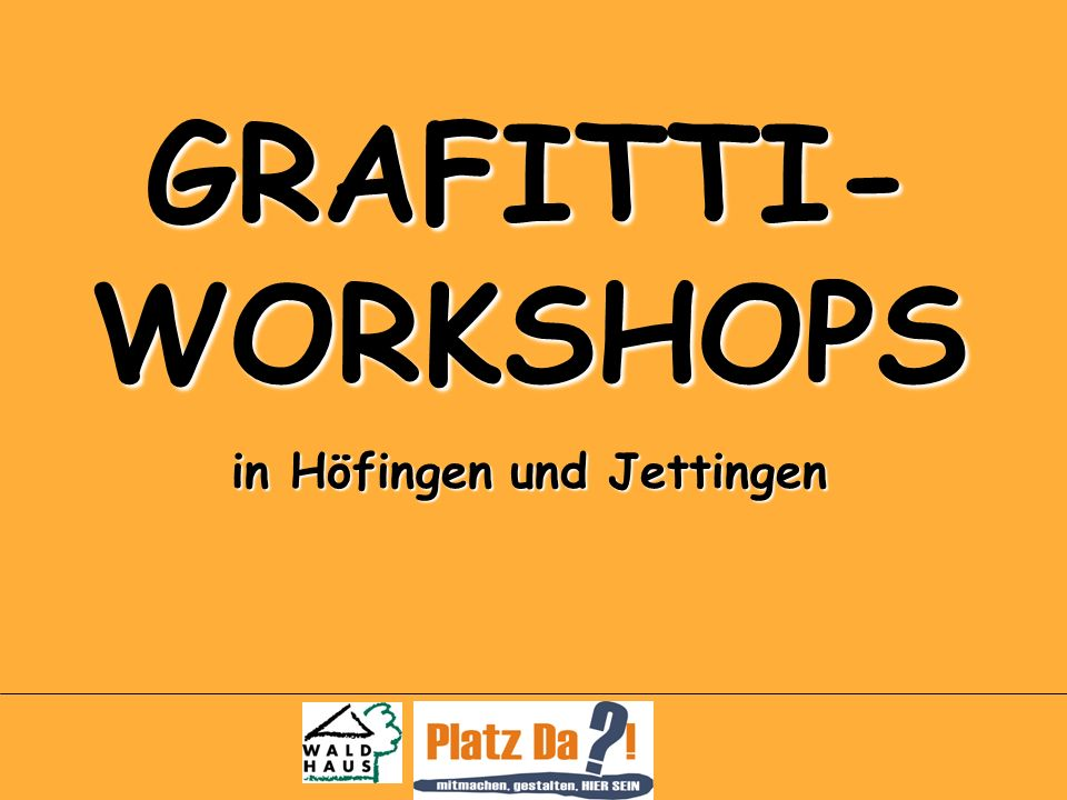 GRAFITTI- WORKSHOPS in Höfingen und Jettingen