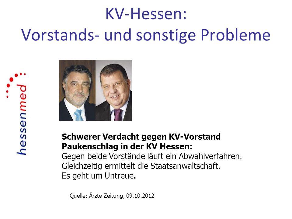 KV-Hessen: Vorstands- und sonstige Probleme Schwerer Verdacht gegen KV-Vorstand Paukenschlag in der KV Hessen: Gegen beide Vorstände läuft ein Abwahlv