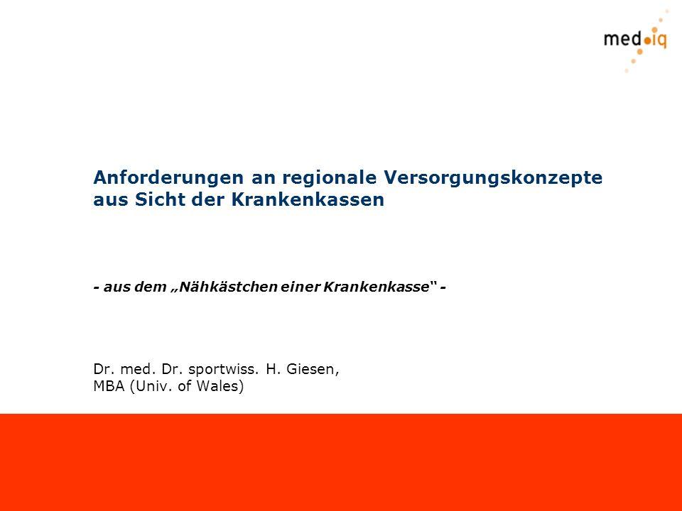 Anforderungen an regionale Versorgungskonzepte aus Sicht der Krankenkassen - aus dem Nähkästchen einer Krankenkasse - Dr. med. Dr. sportwiss. H. Giese