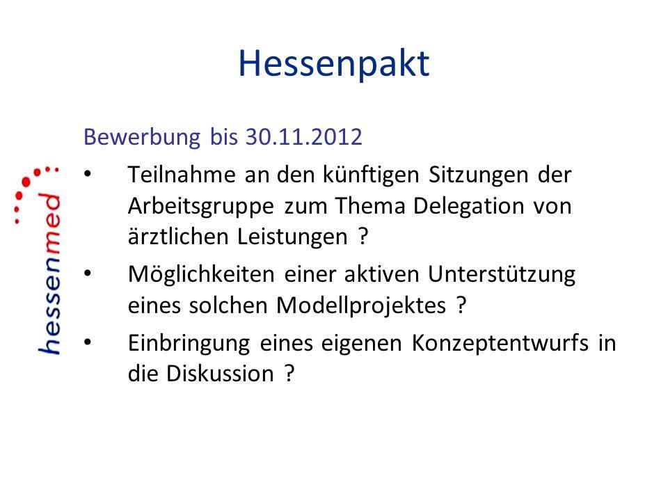 Hessenpakt Bewerbung bis 30.11.2012 Teilnahme an den künftigen Sitzungen der Arbeitsgruppe zum Thema Delegation von ärztlichen Leistungen ? Möglichkei