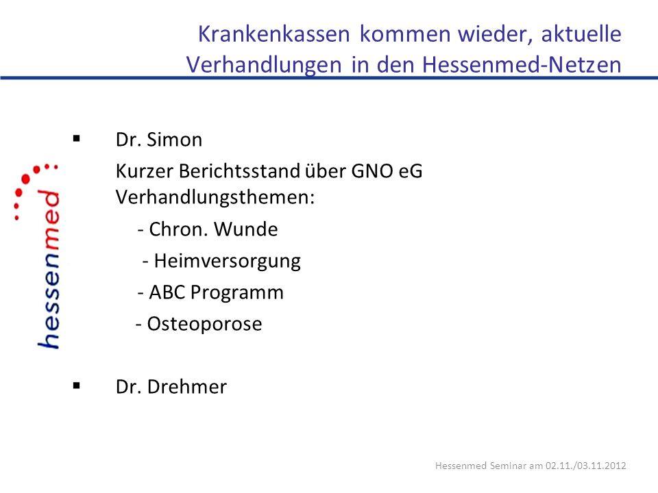 Krankenkassen kommen wieder, aktuelle Verhandlungen in den Hessenmed-Netzen Dr. Simon Kurzer Berichtsstand über GNO eG Verhandlungsthemen: - Chron. Wu
