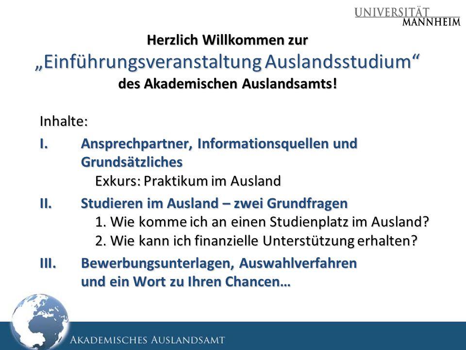 Herzlich Willkommen zur Einführungsveranstaltung Auslandsstudium des Akademischen Auslandsamts! Inhalte: I.Ansprechpartner, Informationsquellen und Gr