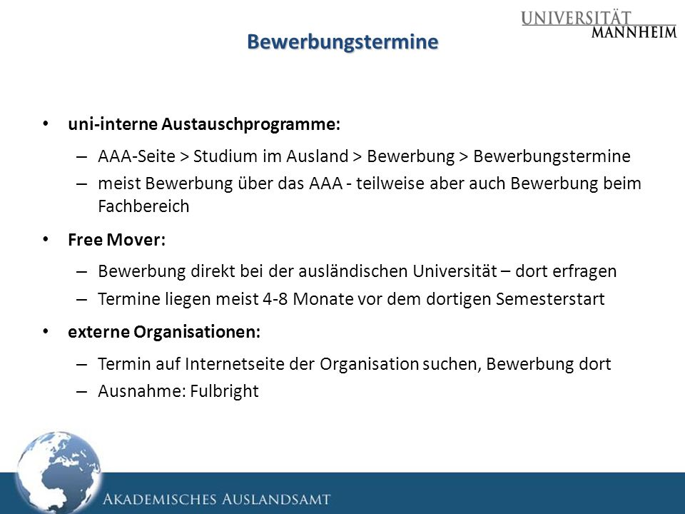 Bewerbungstermine uni-interne Austauschprogramme: – AAA-Seite > Studium im Ausland > Bewerbung > Bewerbungstermine – meist Bewerbung über das AAA - te