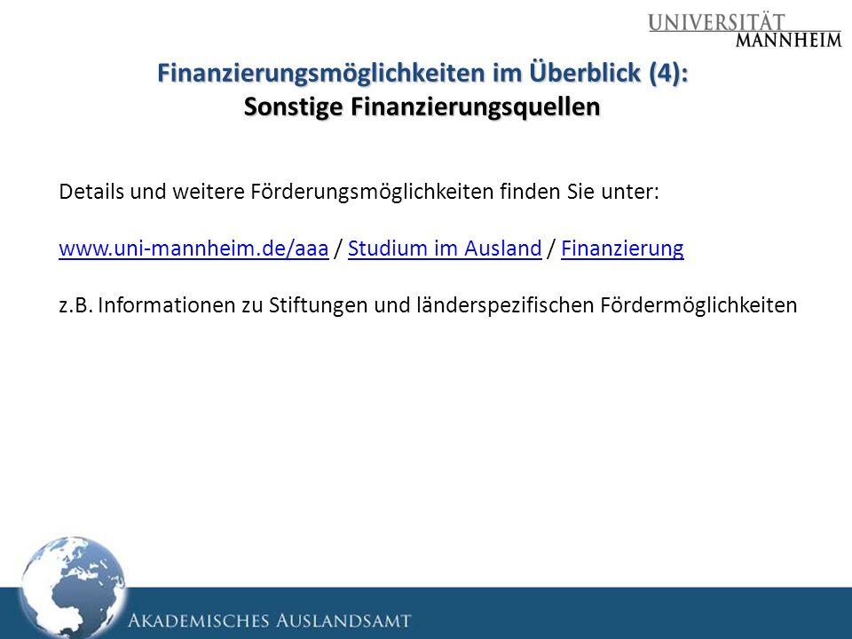 Finanzierungsmöglichkeiten im Überblick (4): Sonstige Finanzierungsquellen Details und weitere Förderungsmöglichkeiten finden Sie unter: www.uni-mannh