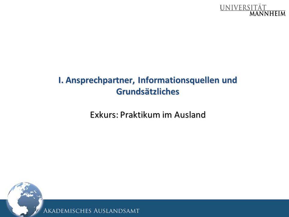 I. Ansprechpartner, Informationsquellen und Grundsätzliches Exkurs: Praktikum im Ausland