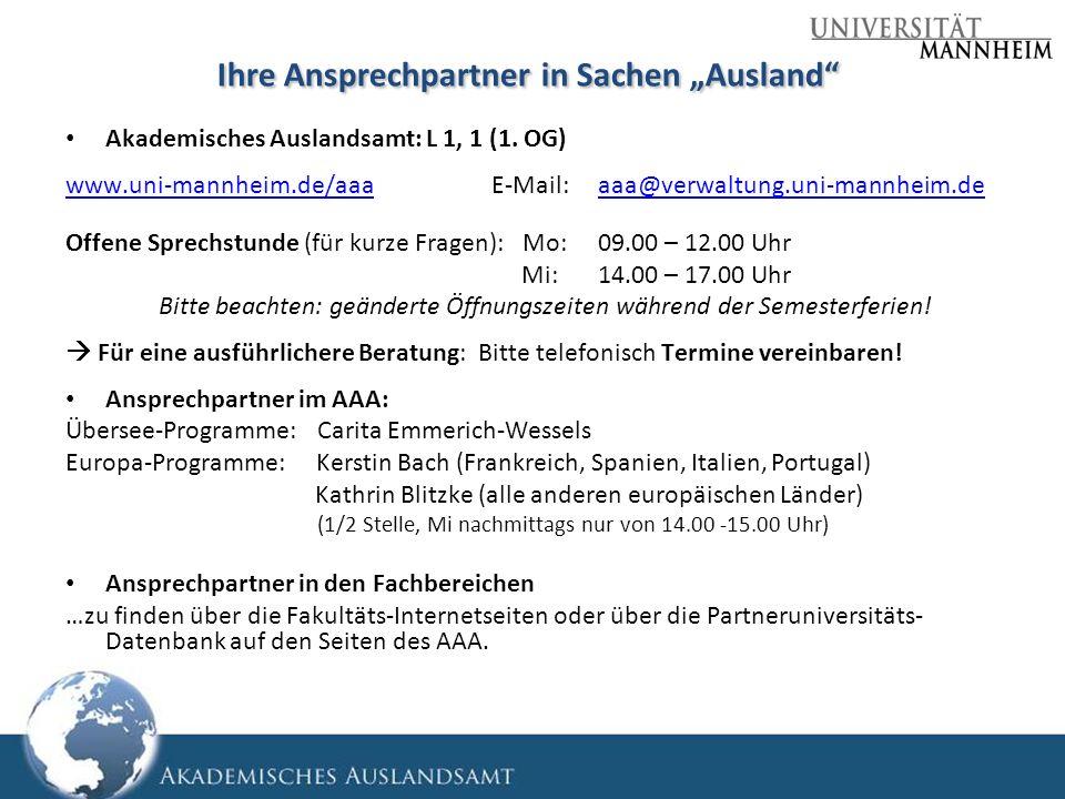 Ihre Ansprechpartner in Sachen Ausland Akademisches Auslandsamt: L 1, 1 (1. OG) www.uni-mannheim.de/aaawww.uni-mannheim.de/aaaE-Mail:aaa@verwaltung.un