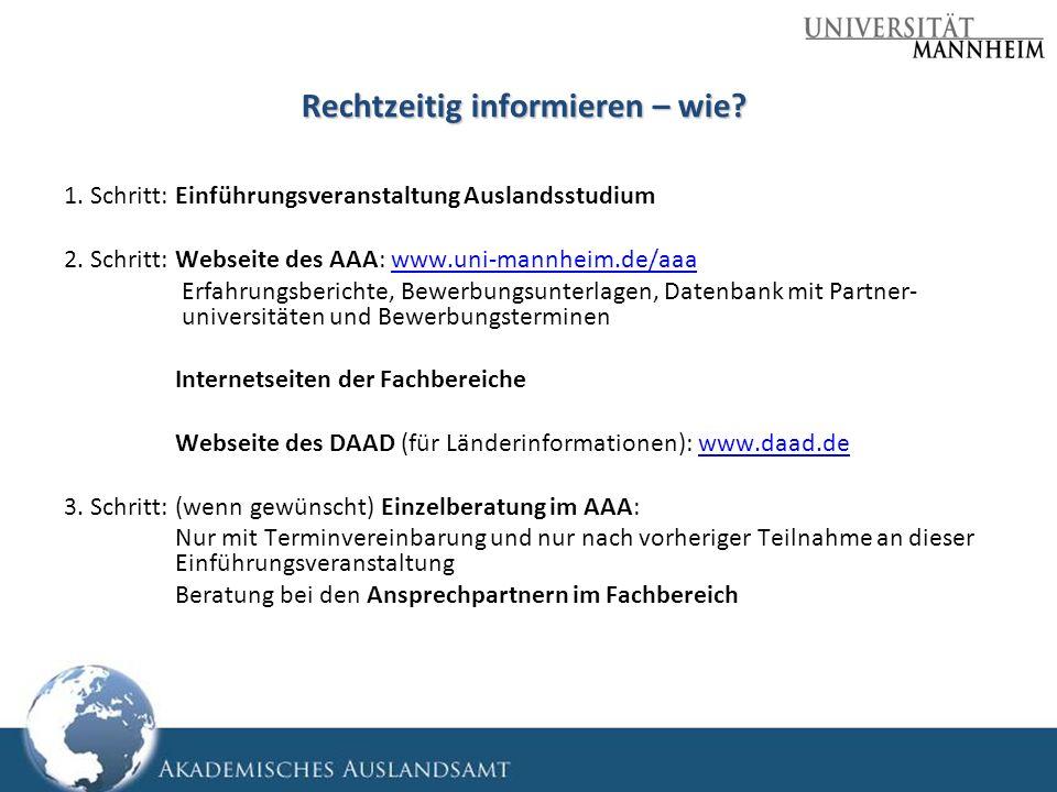 Rechtzeitig informieren – wie? 1. Schritt: Einführungsveranstaltung Auslandsstudium 2. Schritt: Webseite des AAA: www.uni-mannheim.de/aaawww.uni-mannh