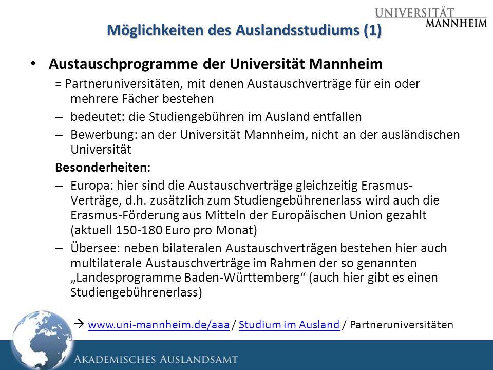 Möglichkeiten des Auslandsstudiums (1) Austauschprogramme der Universität Mannheim = Partneruniversitäten, mit denen Austauschverträge für ein oder me