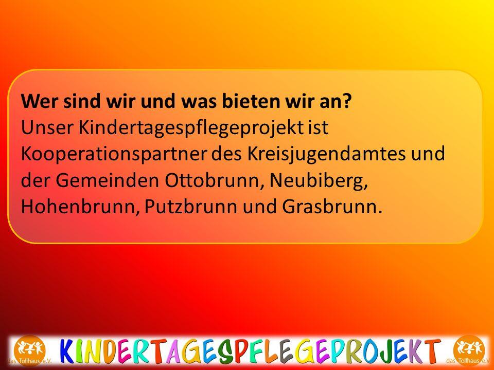 Wer sind wir und was bieten wir an? Unser Kindertagespflegeprojekt ist Kooperationspartner des Kreisjugendamtes und der Gemeinden Ottobrunn, Neubiberg