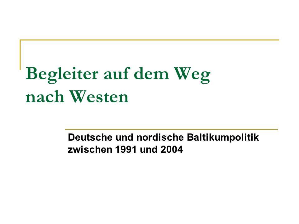 Begleiter auf dem Weg nach Westen Deutsche und nordische Baltikumpolitik zwischen 1991 und 2004