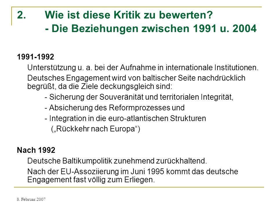 8. Februar 2007 2. Wie ist diese Kritik zu bewerten? - Die Beziehungen zwischen 1991 u. 2004 1991-1992 Unterstützung u. a. bei der Aufnahme in interna
