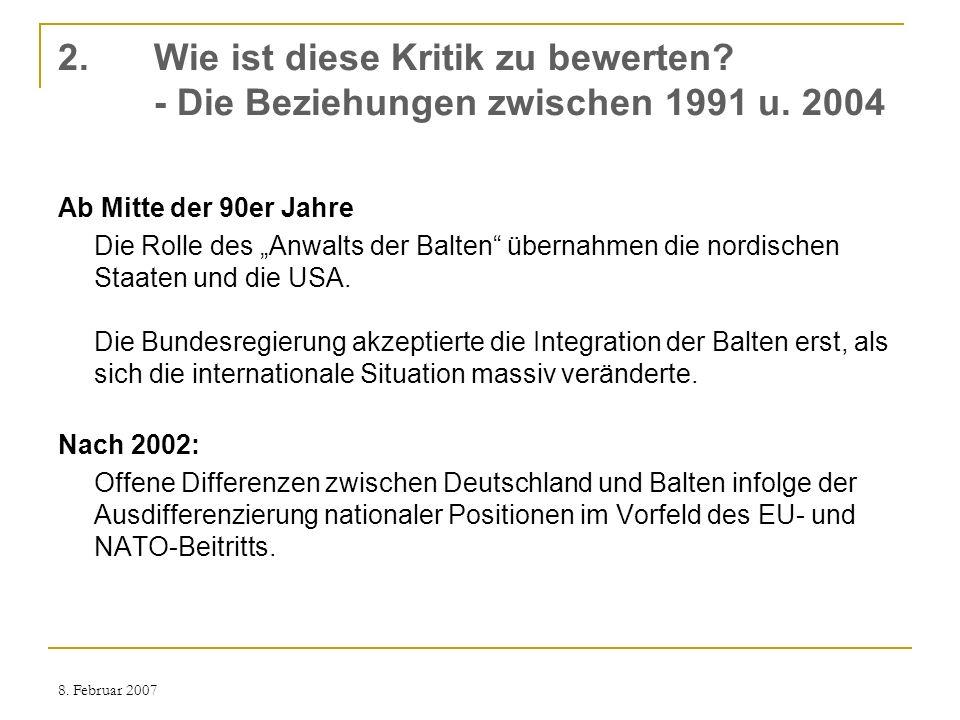 8. Februar 2007 2. Wie ist diese Kritik zu bewerten? - Die Beziehungen zwischen 1991 u. 2004 Ab Mitte der 90er Jahre Die Rolle des Anwalts der Balten