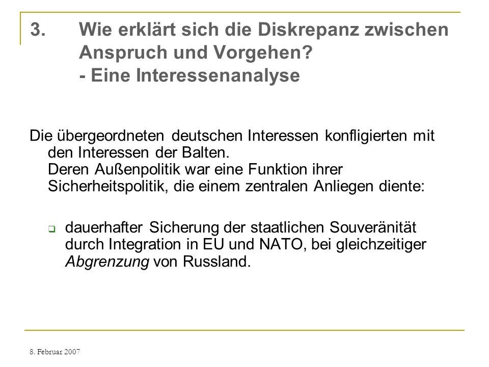 8. Februar 2007 3. Wie erklärt sich die Diskrepanz zwischen Anspruch und Vorgehen? - Eine Interessenanalyse Die übergeordneten deutschen Interessen ko