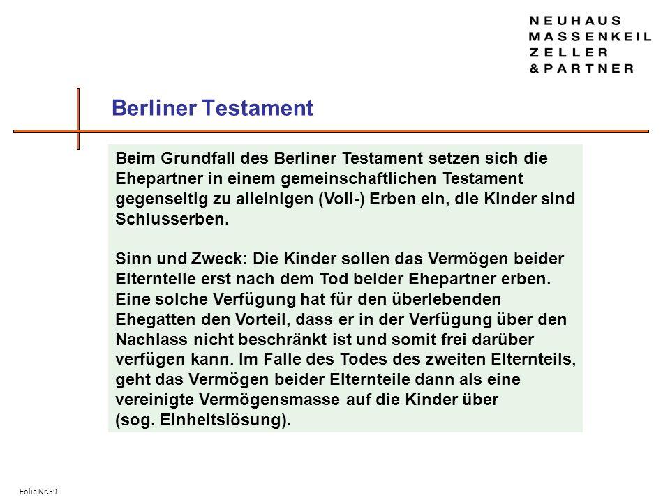 Folie Nr.59 Berliner Testament Beim Grundfall des Berliner Testament setzen sich die Ehepartner in einem gemeinschaftlichen Testament gegenseitig zu a